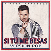 Play & Download Si Tú Me Besas (Pop Version) by Víctor Manuelle | Napster