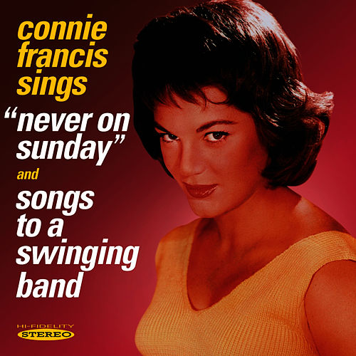 Play & Download Connie Francis sings 'Never On Sunday' & 'Songs to a Swinging Band' by Connie Francis | Napster