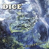 Play & Download Waterworld by Dice | Napster