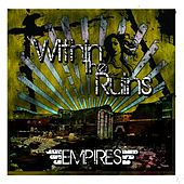 Play & Download Empires by Within The Ruins | Napster