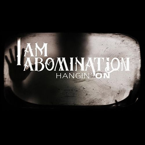 Play & Download Hangin' On - Single by I Am Abomination | Napster
