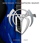 Play & Download Future Past by Michael Thompson Band | Napster