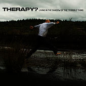 Play & Download Living in the Shadow of the Terrible Thing by Therapy? | Napster