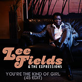 Play & Download You're the Kind of Girl (45 Edit) by Lee Fields & The Expressions | Napster