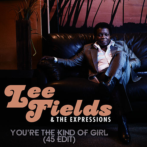 You're the Kind of Girl (45 Edit) by Lee Fields & The Expressions