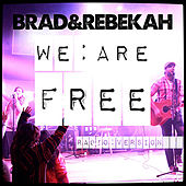 We Are Free (Radio Version) by Brad & Rebekah