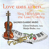 Love Was When: Sing Hallelujah to the Lord Medley by Glenn Ericksen