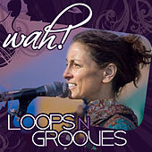 Play & Download Loops N Grooves by Wah! | Napster