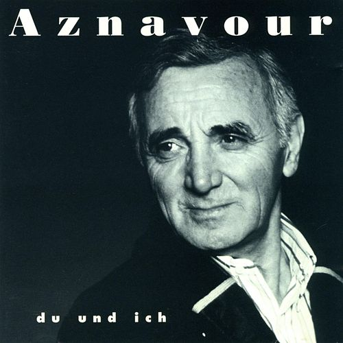 Play & Download Du Und Ich by Charles Aznavour | Napster