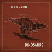 Play & Download Dinosaurs by The Title Sequence | Napster