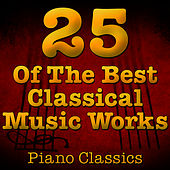 Play & Download 25 Of The Best Classical Music Works (Piano Classics) by Music Classics | Napster