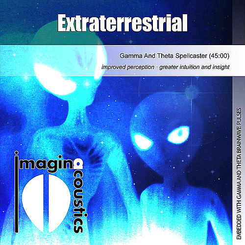 Play & Download Extraterrestrial (Gamma and Theta Spellcaster) by Imaginacoustics | Napster