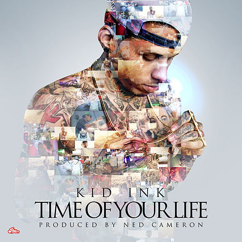 Play & Download Time Of Your Life (single) by Kid Ink | Napster