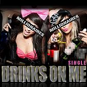 Play & Download Drinks On Me - Single by Millionaires | Napster