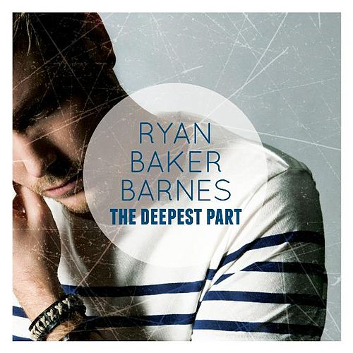Play & Download The Deepest Part by Ryan Baker-Barnes | Napster