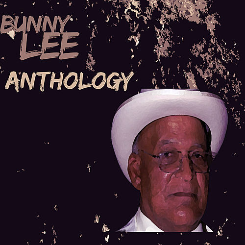 Bunny Lee Anthology by Various Artists