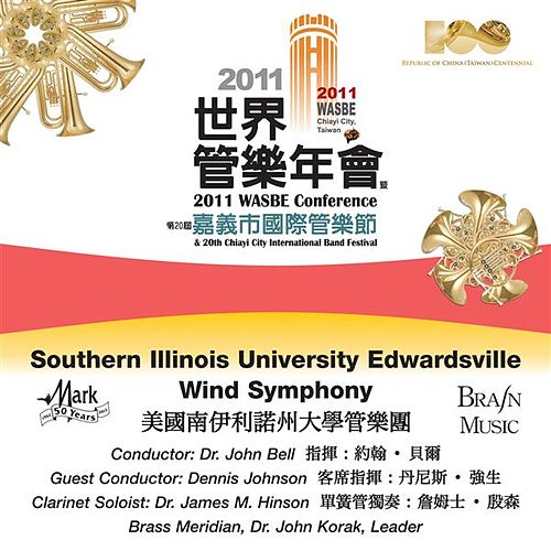 WASBE Conference 2011 and 20th Chiayi City International Band Festival - Southern Illinois University Edwardsville Wind Symphony by Various Artists