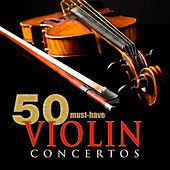 Play & Download 50 Must-Have Violin Concertos by Various Artists | Napster