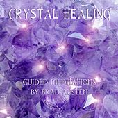 Crystal Healing - Guided Meditations by Brad Austen