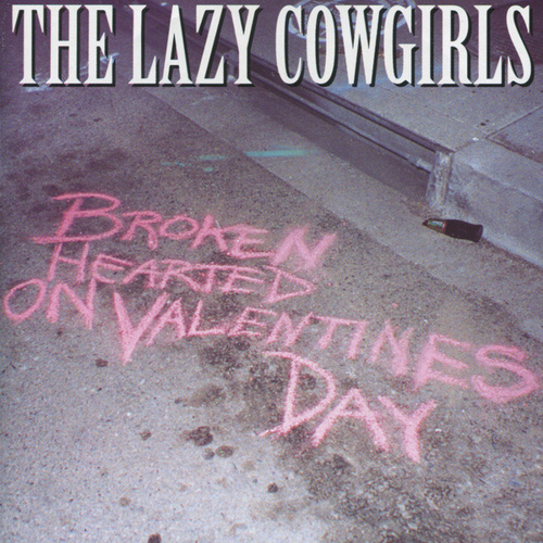 Play & Download Broken Hearted on Valentines Day - EP by Lazy Cowgirls | Napster