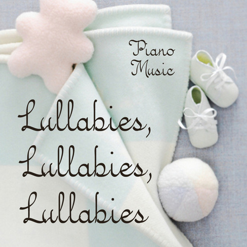 Lullabies, Lullabies, Lullabies by Piano Lullaby Music