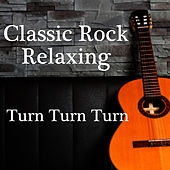 Classic Rock Relaxing - Turn Turn Turn by Classic Rock Relaxing
