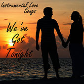 Play & Download Instrumental Love Songs - We've Got Tonight - Love Songs by Instrumental Love Songs | Napster