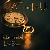 Play & Download Instrumental Love Songs - A Time for Us - Love Songs by Instrumental Love Songs | Napster
