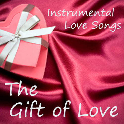 Instrumental Love Songs - The Gift of Love - Love Songs by Instrumental Love Songs