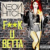 Play & Download Fuck U Betta by Neon Hitch | Napster