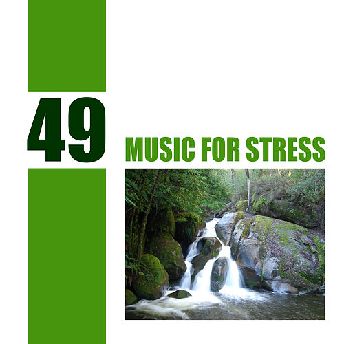 Play & Download 49 Music for Stress by Various Artists | Napster