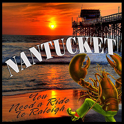 You Need a Ride to Raleigh by Nantucket