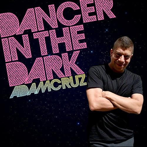 Play & Download Dancer In The Dark by Adam Cruz | Napster