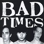 Bad Times by Bad Times