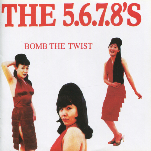 Play & Download Bomb the Twist by The 5.6.7.8's | Napster