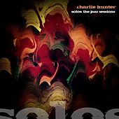 Charlie Hunter : Solos (The Jazz Sessions) by Charlie Hunter