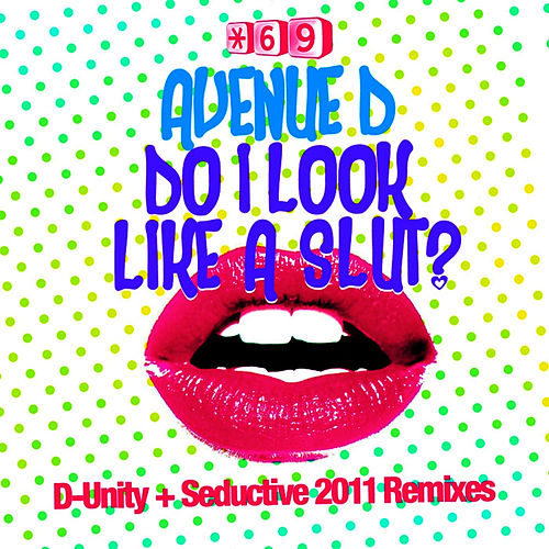Do I Look Like A Slut? D-Unity + Seductive 2011 Remixes by Avenue D