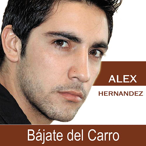 Play & Download Bájate del Carro by Alex Hernandez | Napster