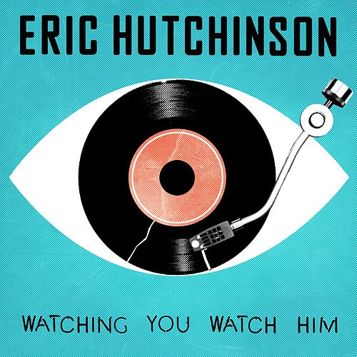 Play & Download Watching You Watch Him by Eric Hutchinson | Napster