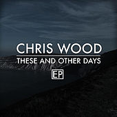 Play & Download These and Other Days by Chris Wood | Napster