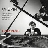 Chopin: 4 Ballades / Barcarolle / Berceuse / Fantaisie by Eugen Indjic