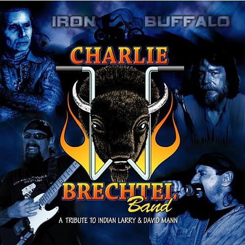Play & Download Iron Buffalo by The Charlie Brechtel Band | Napster