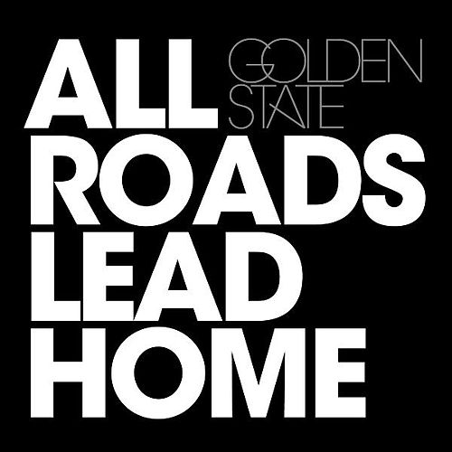Play & Download All Roads Lead Home by Golden State | Napster