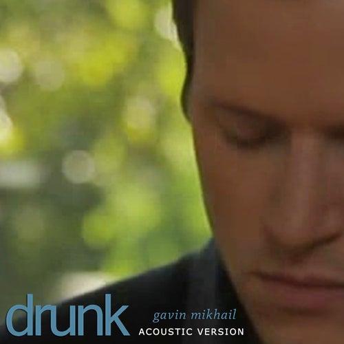 Drunk (Acoustic Version) - Single by Gavin Mikhail