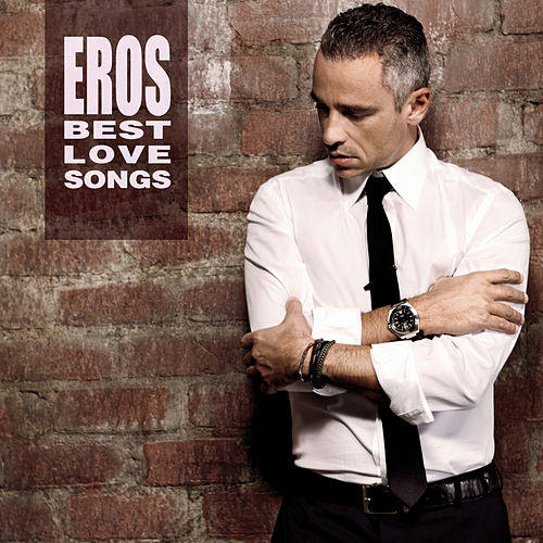 Eros Best Love Songs by Eros Ramazzotti