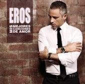 Play & Download Mis Mejores Canciones de Amor by Eros Ramazzotti | Napster