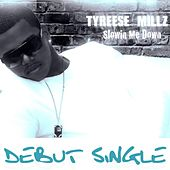 Slowin Me Down - Single by Tyreese Millz