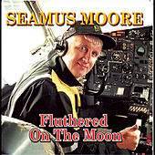 Play & Download Fluthered on the Moon by Seamus Moore | Napster