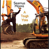 Play & Download A Tough Yoke by Seamus Moore | Napster