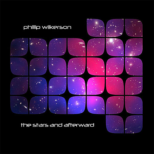 The Stars and Afterward by Phillip Wilkerson
